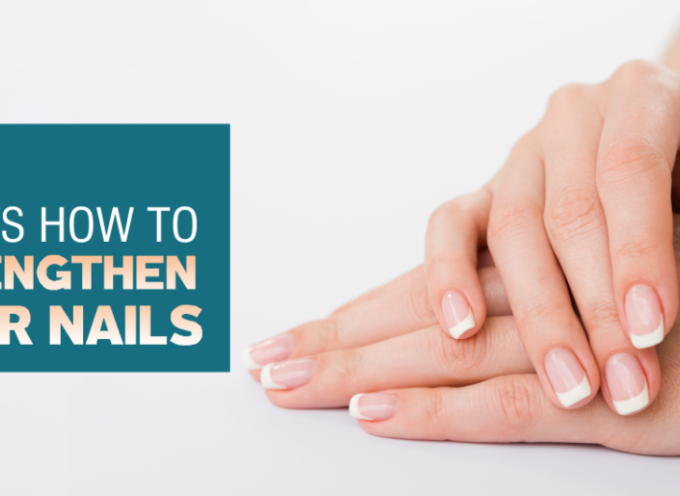 7 Ways to strengthen your nails